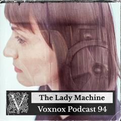 Voxnox Podcast 094 - The Lady Machine