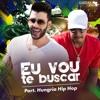 Eu Vou Te Buscar (Cha La La La La) [feat. Hungria Hip Hop]
