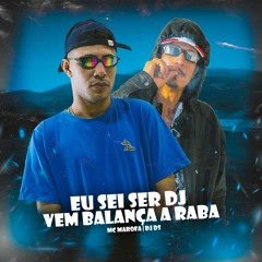 EU SEI SER DJ X VEM BALANÇA RABA - MC MAROFA ( DJ DS )