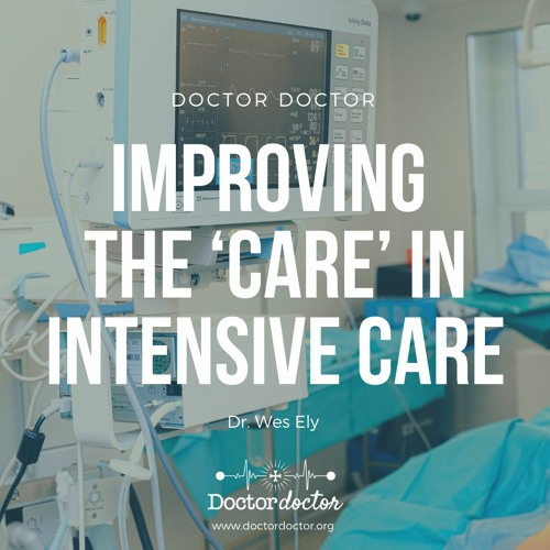"""DD #228 - """"Every Deep-Drawn Breath"""": Improving the 'Care' in Intensive Care"""