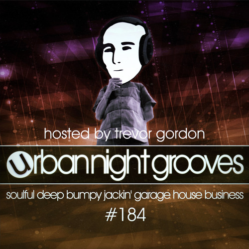 Urban Night Grooves 184 - Hosted by Trevor Gordon *Soulful Deep Bumpy Jackin' Garage House Business*