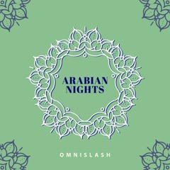 Omnislash - Arabian Nights (Extended Mix) [OUT NOW]