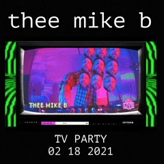 Thee Mike B - Dirtybird Live-- TV Party  02.18.2021.