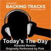 Today's the Day (Originally Performed By Pink) [Karaoke Version]