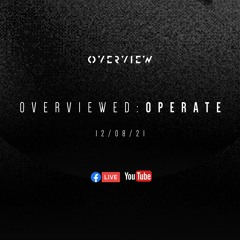 Overviewed: Operate