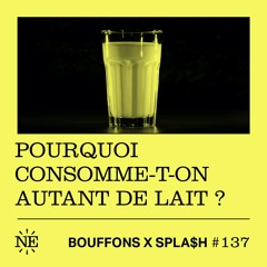 #137 - Bouffons x Splash : Pourquoi consomme-t-on autant de lait ?