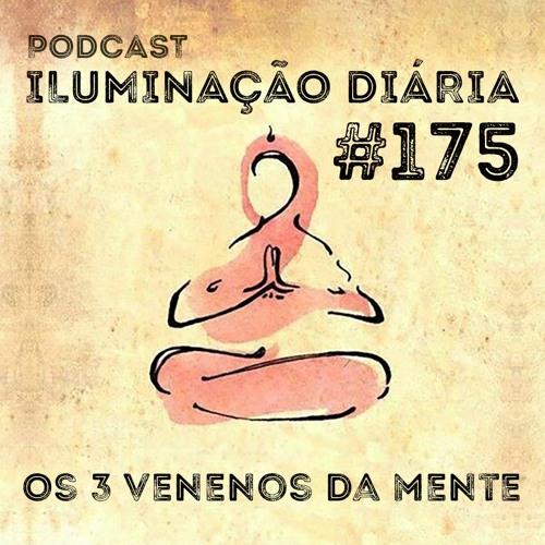 #175 - Os 3 Venenos Da Mente