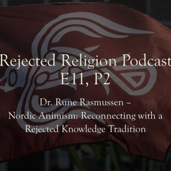 RR Pod E11P2 Dr. Rune Rasmussen- Nordic Animism: Reconnecting with a Rejected Knowledge Tradition