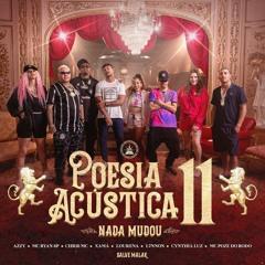 Poesia Acústica #11 - Nada Mudou (Azzy, Mc Ryan SP, Chris MC, Xamã, Lourena, L7nnon, Cynthia Luz)