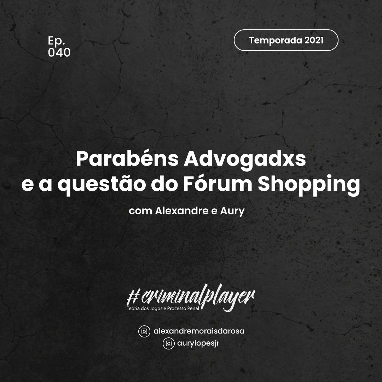 Ep. 040 Parabéns Advogadxs e a questão do Fórum Shopping