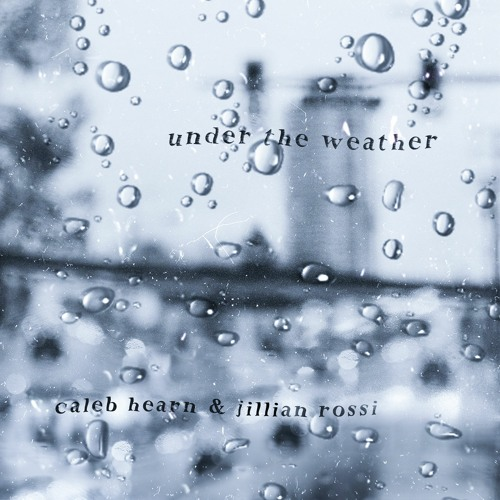 under the weather (with Caleb Hearn)