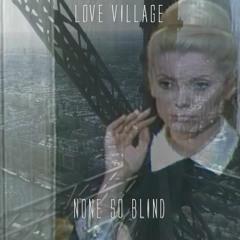 Aucun si aveugle  (None so Blind) By Love Village.