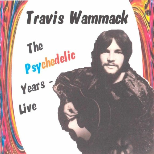 Travis Wammack - The Psychedelic Years 'Live'