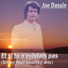 Joe Dassin - Et si tu n'existais pas (Silver Nail bootleg mix)