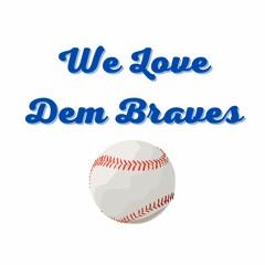 We Love Dem Braves