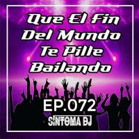 Síntoma #Que El Fin Del Mundo Te PIlle Bailando Ep.72