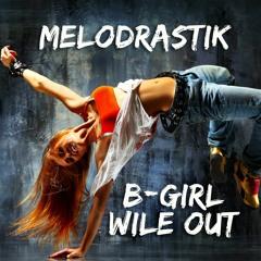 Melodrastik - Bgirl Wile Out