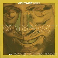 VOLTAGE Podcast 04 - Ryan James Ford