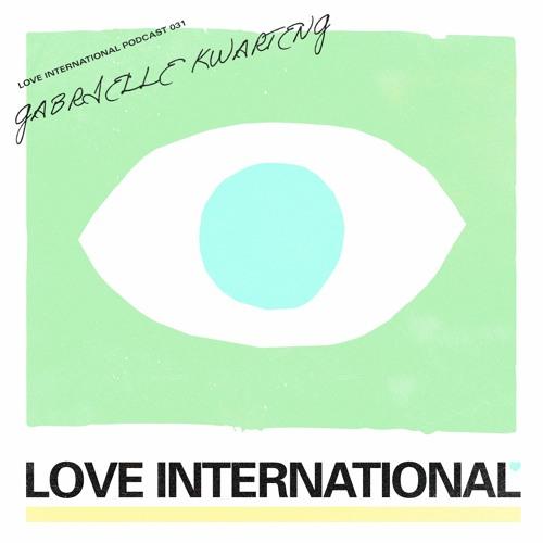 Love International Mix 031: Gabrielle Kwarteng
