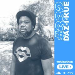 Traxsource LIVE! #332 with Daz-I-Kue