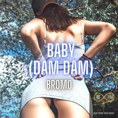 Bromo - Baby (Dam Dam)