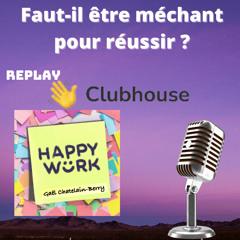 #310 - Faut-il être méchant pour réussir ? -Replay de l'émission Happy Work sur Clubhouse