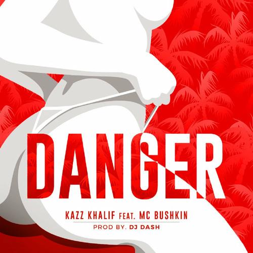 DANGER - Kazz Khalif ft. MC Bushkin [Prod. by Dj Dash]