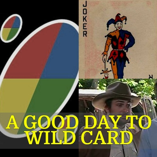 064 - A Good Day to Wild Card