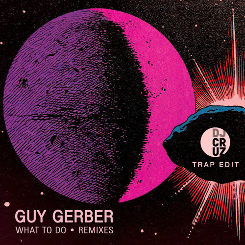 What To Do (DJ Cruz Trap Edit) - Guy Gerber, &ME