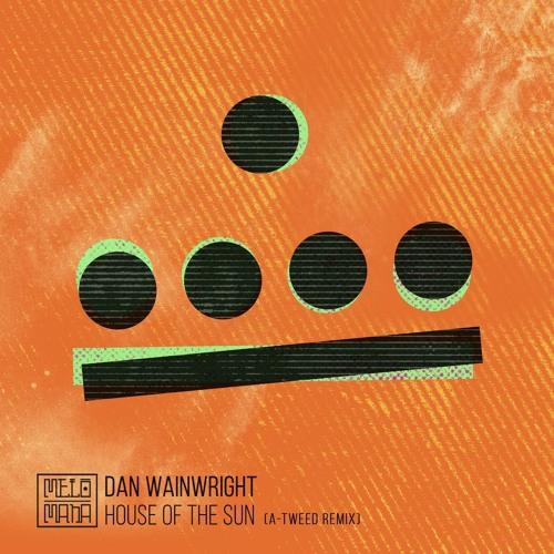 Dan Wainwright - House of the Sun (A-Tweed Remix)
