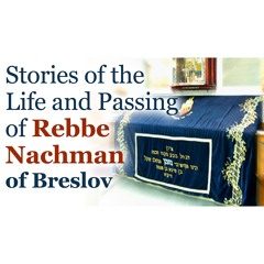 Stories from the Life and Passing of Rebbe Nachman, His Trip to Israel, His Last Moments, and more