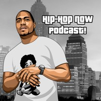 Hip - Hop NOW Podcast! Ep. 230