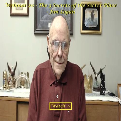 Webinar 20 - 3 Secrets of the Secret Place by Jim Logan