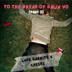 To The Break of Dawn Yo'|  PART II | Back to School Edition (feat. Cheeks)