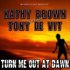 Kathy Brown Vs Tony De Vit - Turn Me Out At Dawn (Mixmachine Mashup)