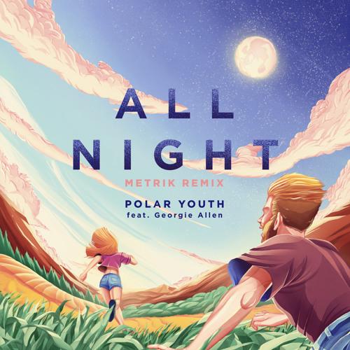 All Night (Metrik Remix) [feat. Georgie Allen]
