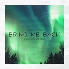 Miles Away - Bring Me Back (Loxion Remix)