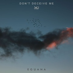 Eguana - Don't Deceive Me