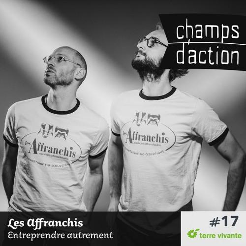 CHAMPS D'ACTION - Saison 2 - Ep.17 - Les Affranchis, entreprendre autrement.