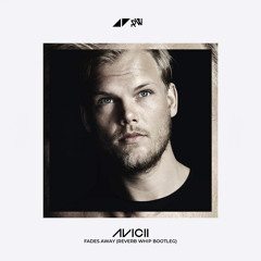Avicii feat. Noonie Bao - Fades Away (Reverb Whip Bootleg Edit)