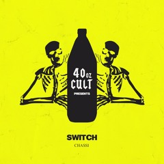 Chassi - Switch (OUT NOW ON 40oz Cult)