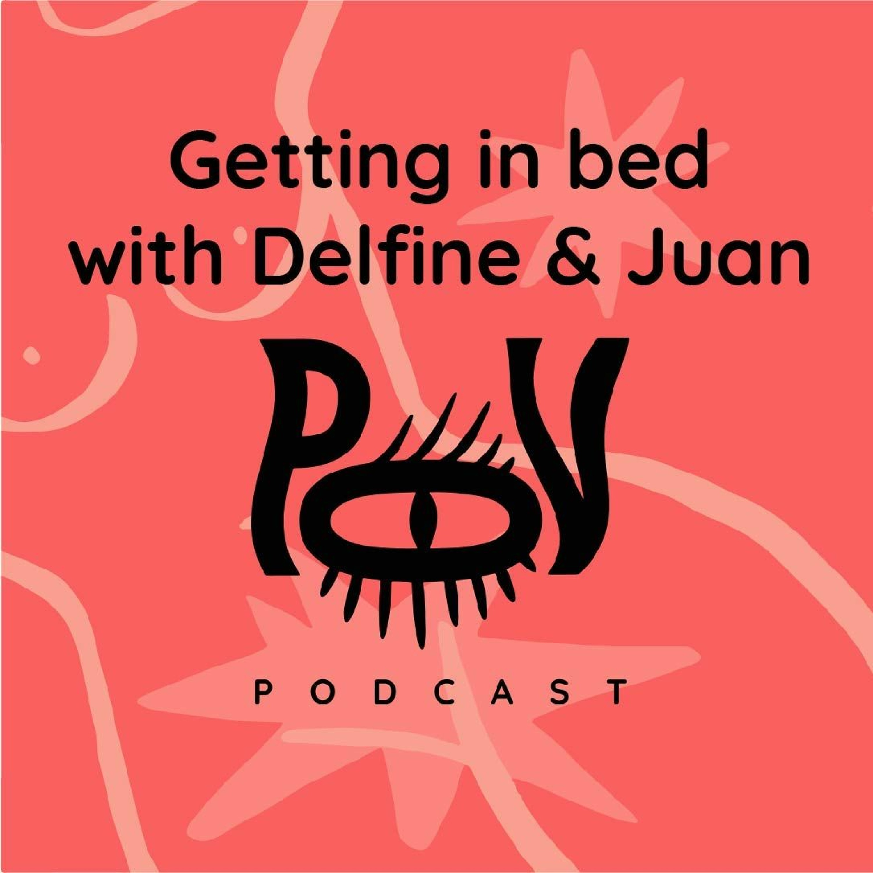 The POV Podcast - Getting In Bed with Delfine & Juan
