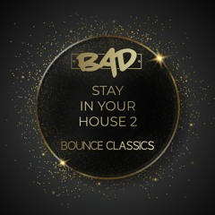 BAD - Stay In Your House 2 - Bounce Classics
