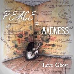Peace=Madness