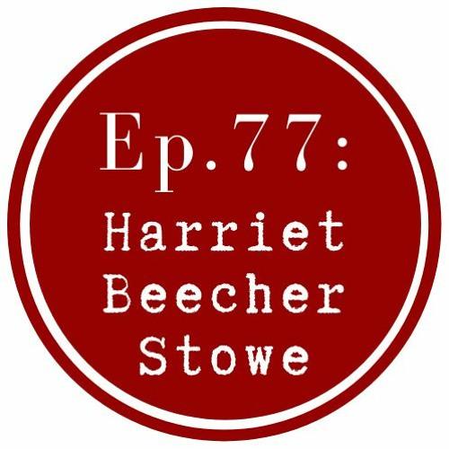 Get Lit Episode 77: Harriet Beecher Stowe