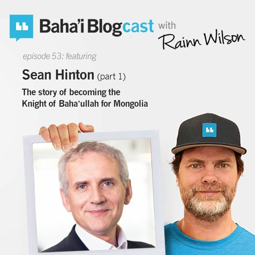 Episode 53: Sean Hinton (pt 1) The Story of becoming the Knight of Baha'u'llah for Mongolia
