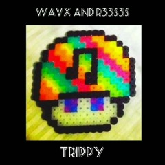 WavX and R33S3S- Trippy