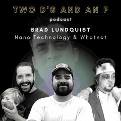 Brad Lundquist: Nano Technology & Whatnot - Ep. 21