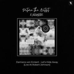 EXCLUSIVE: Damiano von Erckert  - Let's Hide Away [Live At Robert Johnson]