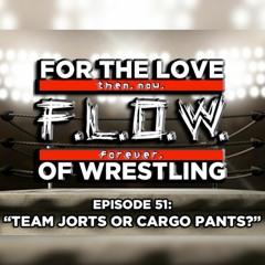 "FLOW   Ep. 51 - ""Team Jorts Or Cargo Pants?"""